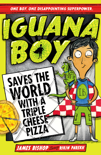 Iguana Boy Saves the World With a Triple Cheese Pizza - James Bishop