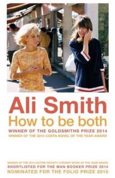 Ali Smith – How to be Both (Hamish Hamilton)