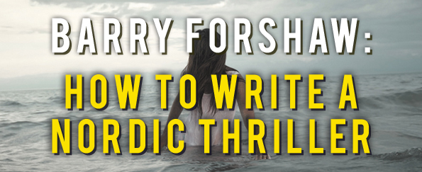 Barry Forshaw: How to Write a Nordic Thriller