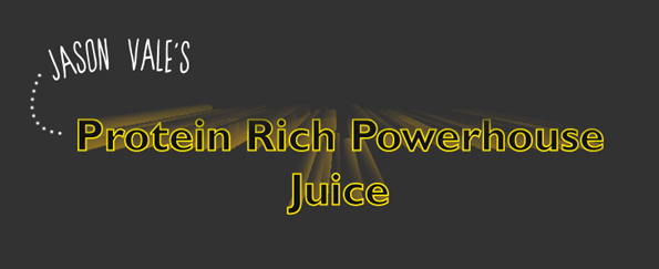 Jason Vale Protein Rich Powerhouse Juice Recipe