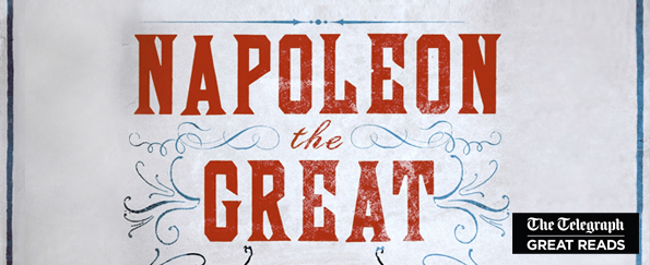 Telegraph Great Reads: Napoleon the Great