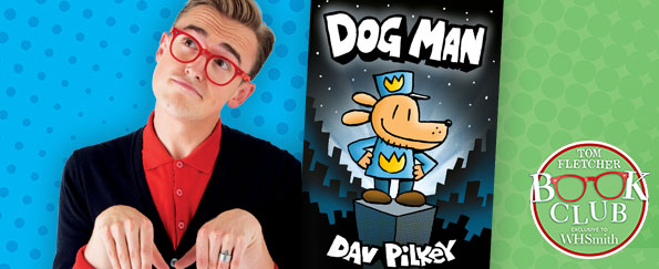 Tom Fletcher Book Club: Dog Man by Dav Pilkey