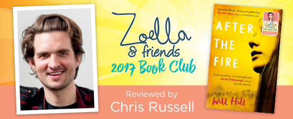 Zoella & Friends 2017 Book Club: Chris Russell Reviews After the Fire by Will Hill
