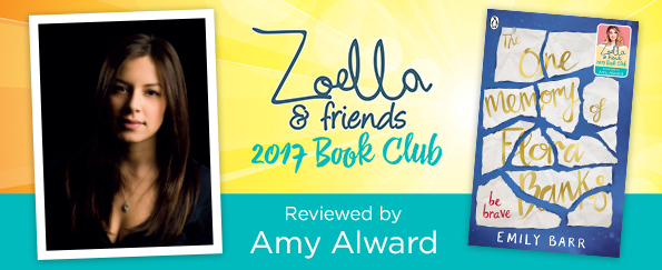Zoella & Friends 2017 Book Club: Amy Alward Reviews The One Memory of Flora Banks by Emily Barr