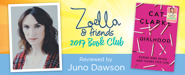 Zoella & Friends 2017 Book Club: Juno Dawson Reviews Girlhood by Cat Clarke