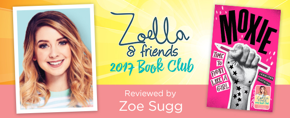 Zoella & Friends 2017 Book Club: Zoe Sugg Reviews Moxie by Jennifer Mathieu