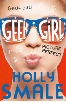 Geek Girl 3: Picture Perfect – Holly Smale