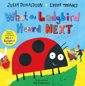 What the Ladybird Heard Next - Julia Donaldson and Lydia Monks