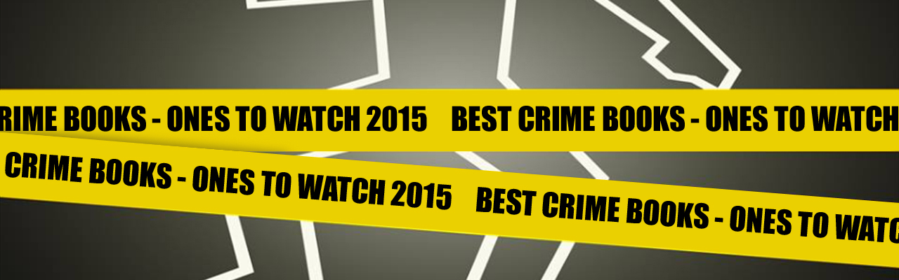Best Crime Books: Ones to Watch in 2015