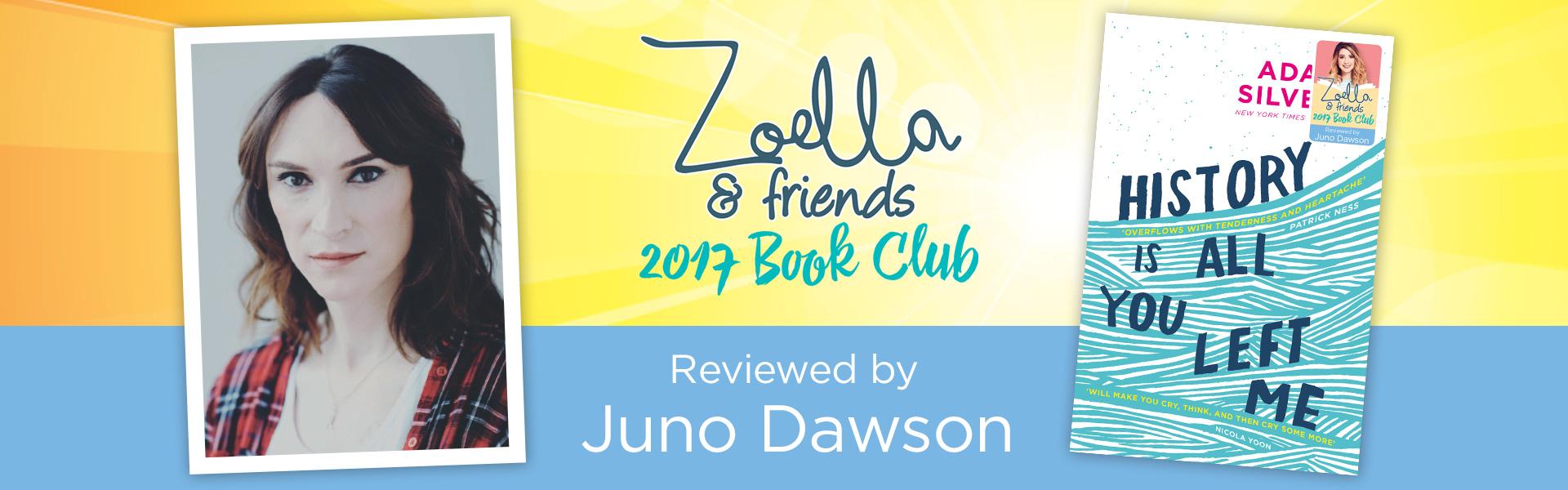 Zoella & Friends 2017 Book Club: Juno Dawson Reviews History is All You Left Me by Adam Silvera