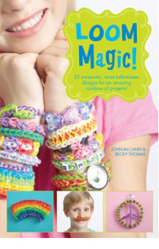 Loom Magic!: 25 Awesome, Never-Before-Seen Designs for an Amazing Rainbow of Projects – Becky Thomas and John McCann